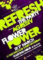 REFRESH Flower Power Party @ club Tan Tan (27 martie)