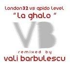 London32 vs Qpido Level - LA GHALO (Vali BARBULESCU remix)