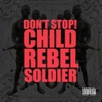 CRS (Child Rebel Soldier) - Don't Stop!