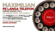 Maximilian - Pe Langa Telefon GrasuXXL Remix (cu Guess Who, JJ & Faibo X)