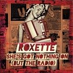 Single nou Roxette - She's Got Nothing On (But The Radio)