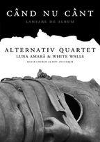 """ALTERNATIVE QUARTET - Lansare album """"Cand nu cant"""" in The Silver Church!"""