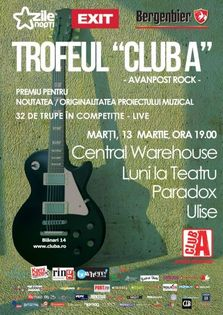 Trofeul Club A - Avanpost rock: Central Warehouse, Luni la Teatru, Paradox, Ulise!