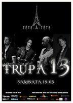 Concert Trupa 13 la Tete-a-Tete din Bucuresti