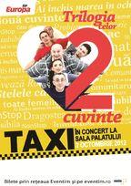 Concert TAXI: Trilogia Te Iubesc la Sala Palatului