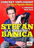 """Stefan Banica - concerte unplugged """"Ce e dragostea?"""""""