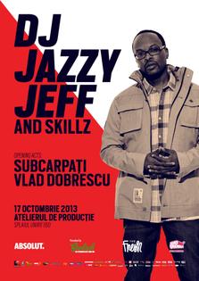 Castiga 3 invitatii duble la Dj Jazzy Jeff & Skillz, Subcarpati si Vlad Dobrescu @ Atelierul de Productie