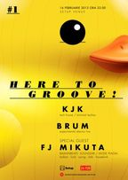 Here to Groove! #1 -concert si party de muzica electronica