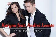 Karyna feat Andrei Leonte - If You Really Want Me (single nou)