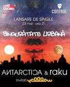 """Concert - lansare ANTARCTICA feat. raku - """"Singuratate Urbana"""""""