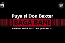 Puya si Don Baxter lanseaza Baga bani astazi pe Urban.ro