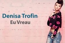 Denisa Trofin - Eu vreau (artist nou, videoclip cu versuri)