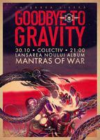 "CONCERT: Goodbye To Gravity: Lansare ""Mantras of War"" la Club Colectiv"