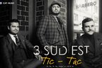 3 Sud Est - Tic Tac (single nou)