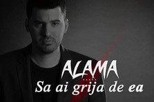 Alama – Sa ai grija de ea (single nou)