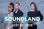 Soundland si Alexandra Ungureanu lanseaza o noua varianta a piesei Atat de usor cu The dAdA