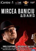CONCERT: Mircea Baniciu & Band in concert la Hard Rock Cafe