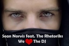 Sean Norvis feat. The Rhetoriks - We Love The DJ (videoclip nou)