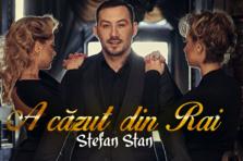 Stefan Stan - A cazut  din Rai (piesa noua)