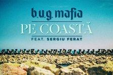 B.U.G. Mafia feat. Sergiu Ferat - Pe Coasta (piesa noua si versuri)