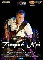 CONCERT: Timpuri Noi canta @ Hard Rock Cafe
