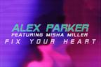 Alex Parker feat. Misha Miller - Fix Your Heart (videoclip nou)
