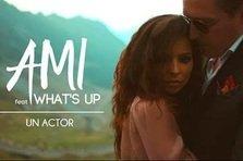 AMI feat. What's Up - Un actor (videoclip nou)