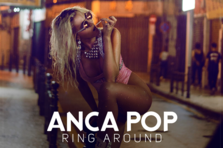 Anca Pop - Ring Around (videoclip nou)