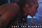 Vanotek -  Take the Highway (videoclip nou)