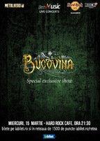 Bucovina, special exclusive show pe 15 martie la Hard Rock Cafe din Bucuresti