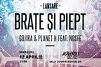 Lansare Gojira & Planet H feat. Nosfe - Brate si Piept