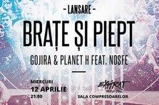 Lansare Gojira & Planet H feat. Nosfe - Brate si Piept