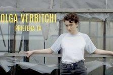 Olga Verbitchi - Prietena ta (videoclip nou)