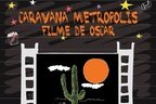 Caravana Metropolis - filme de Oscar in aer liber